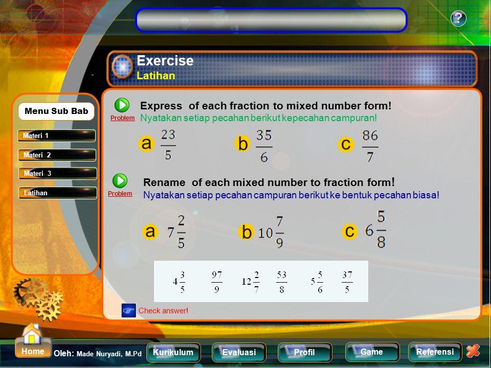 KurikulumEvaluasiProfil Referensi Oleh: Made Nuryadi, M.Pd ? Home Game Changing Fraction to Mixed Number Mengubah bentuk pecahan ke pecahan campuran P
