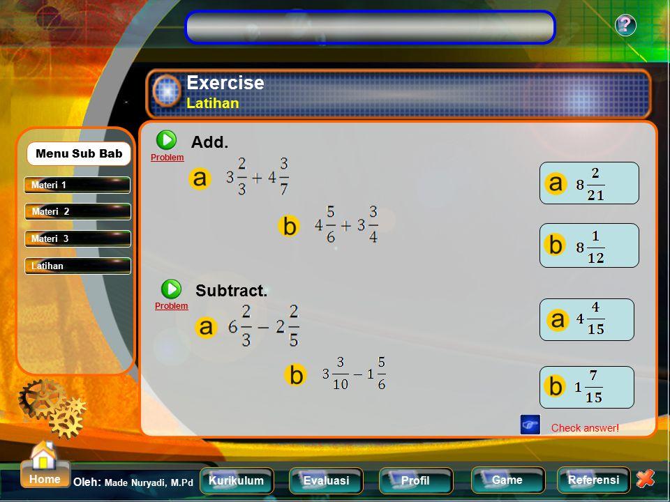 KurikulumEvaluasiProfil Referensi Oleh: Made Nuryadi, M.Pd ? Home Game Subtracting Mixed Number Mengurangkan pecahan campuran 98 Materi 1 Materi 2 Men
