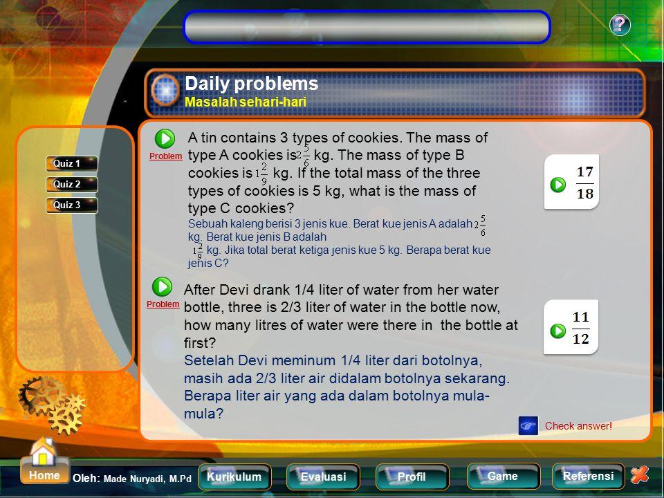 KurikulumEvaluasiProfil Referensi Oleh: Made Nuryadi, M.Pd ? Home Game Addition and Subtraction Fraction Penjumlahan dan pengurangan pecahan Problem 1