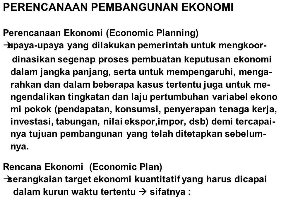 PERENCANAAN PEMBANGUNAN EKONOMI Perencanaan Ekonomi (Economic Planning)  upaya-upaya yang dilakukan pemerintah untuk mengkoor- dinasikan segenap pros