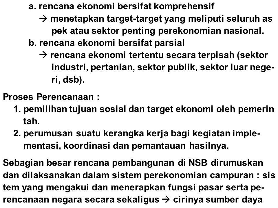 a. rencana ekonomi bersifat komprehensif  menetapkan target-target yang meliputi seluruh as pek atau sektor penting perekonomian nasional. b. rencana