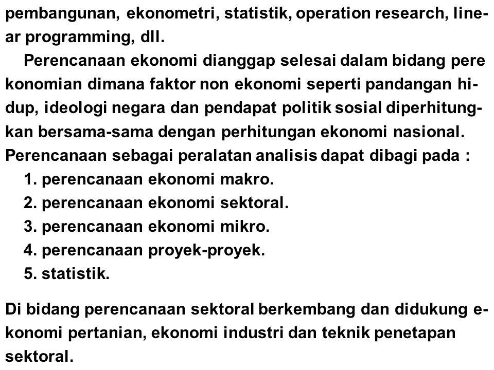 pembangunan, ekonometri, statistik, operation research, line- ar programming, dll. Perencanaan ekonomi dianggap selesai dalam bidang pere konomian dim