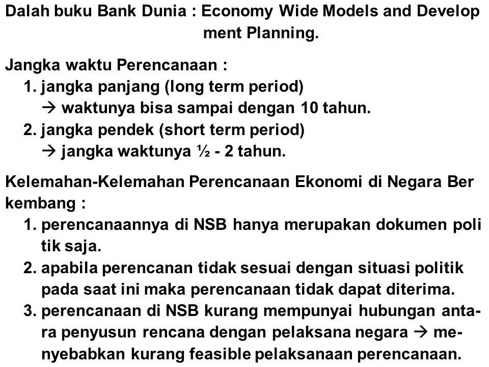 Dalah buku Bank Dunia : Economy Wide Models and Develop ment Planning. Jangka waktu Perencanaan : 1. jangka panjang (long term period)  waktunya bisa