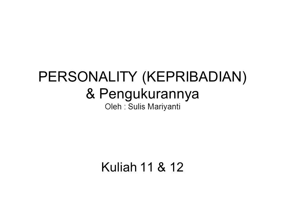 PERSONALITY (KEPRIBADIAN) & Pengukurannya Oleh : Sulis Mariyanti Kuliah 11 & 12