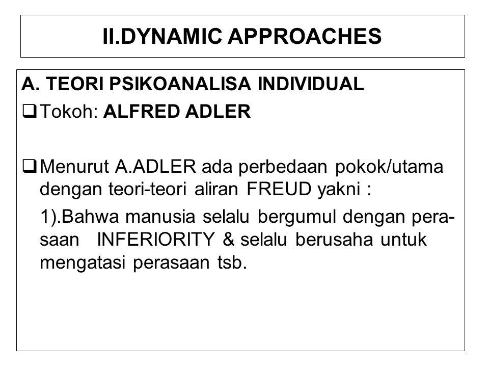 II.DYNAMIC APPROACHES A. TEORI PSIKOANALISA INDIVIDUAL  Tokoh: ALFRED ADLER  Menurut A.ADLER ada perbedaan pokok/utama dengan teori-teori aliran FRE