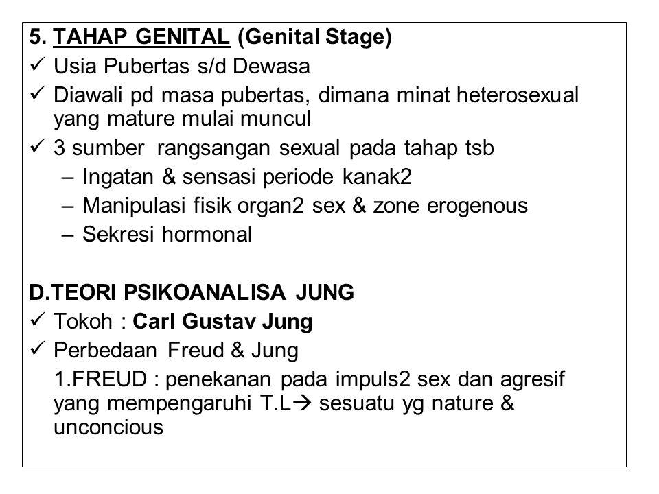 5. TAHAP GENITAL (Genital Stage) Usia Pubertas s/d Dewasa Diawali pd masa pubertas, dimana minat heterosexual yang mature mulai muncul 3 sumber rangsa