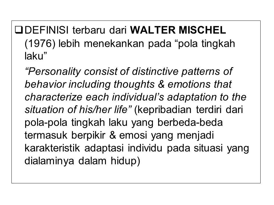 """ DEFINISI terbaru dari WALTER MISCHEL (1976) lebih menekankan pada """"pola tingkah laku"""" """"Personality consist of distinctive patterns of behavior inclu"""