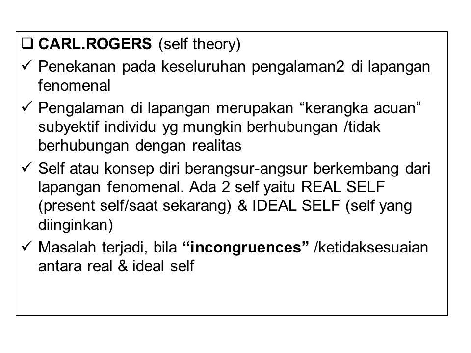 """ CARL.ROGERS (self theory) Penekanan pada keseluruhan pengalaman2 di lapangan fenomenal Pengalaman di lapangan merupakan """"kerangka acuan"""" subyektif i"""