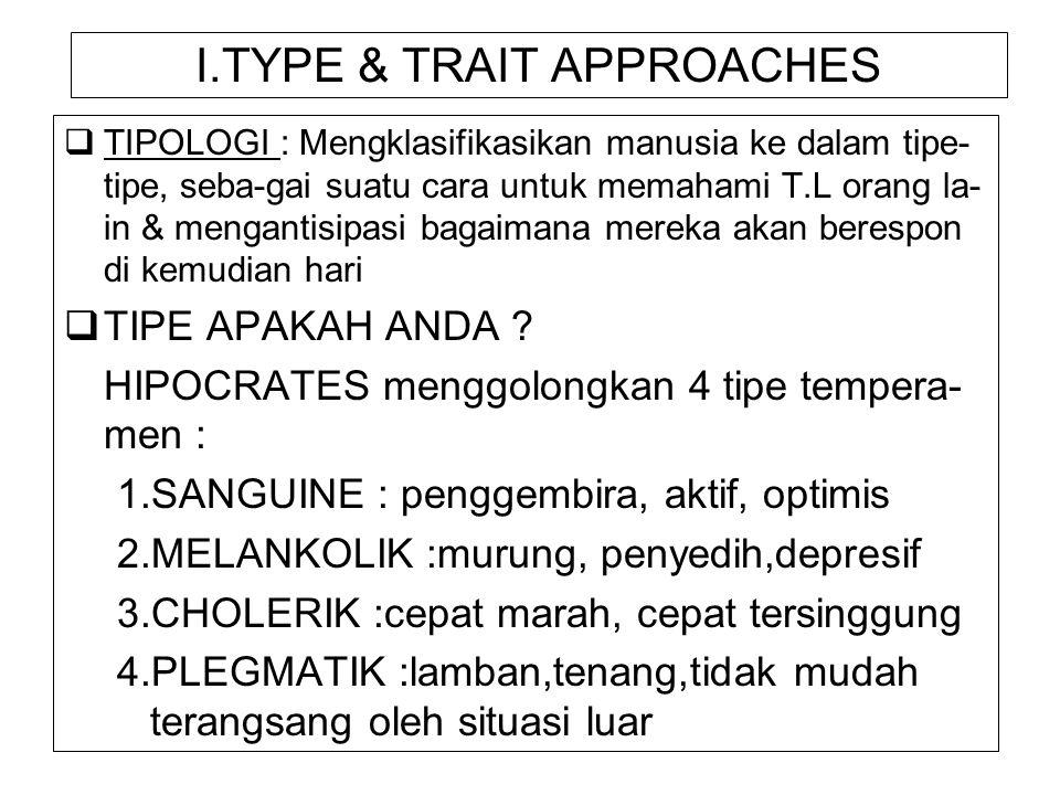 I.TYPE & TRAIT APPROACHES  TIPOLOGI : Mengklasifikasikan manusia ke dalam tipe- tipe, seba-gai suatu cara untuk memahami T.L orang la- in & mengantis