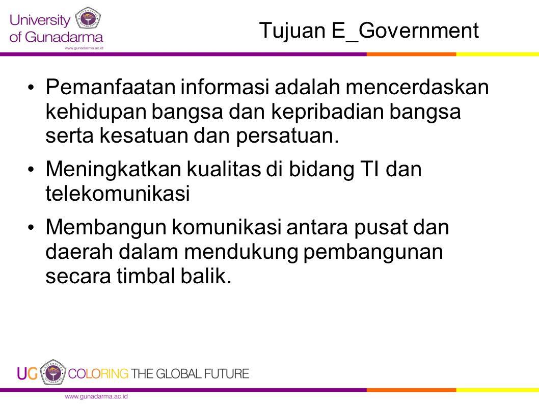 Tujuan E_Government Pemanfaatan informasi adalah mencerdaskan kehidupan bangsa dan kepribadian bangsa serta kesatuan dan persatuan. Meningkatkan kuali