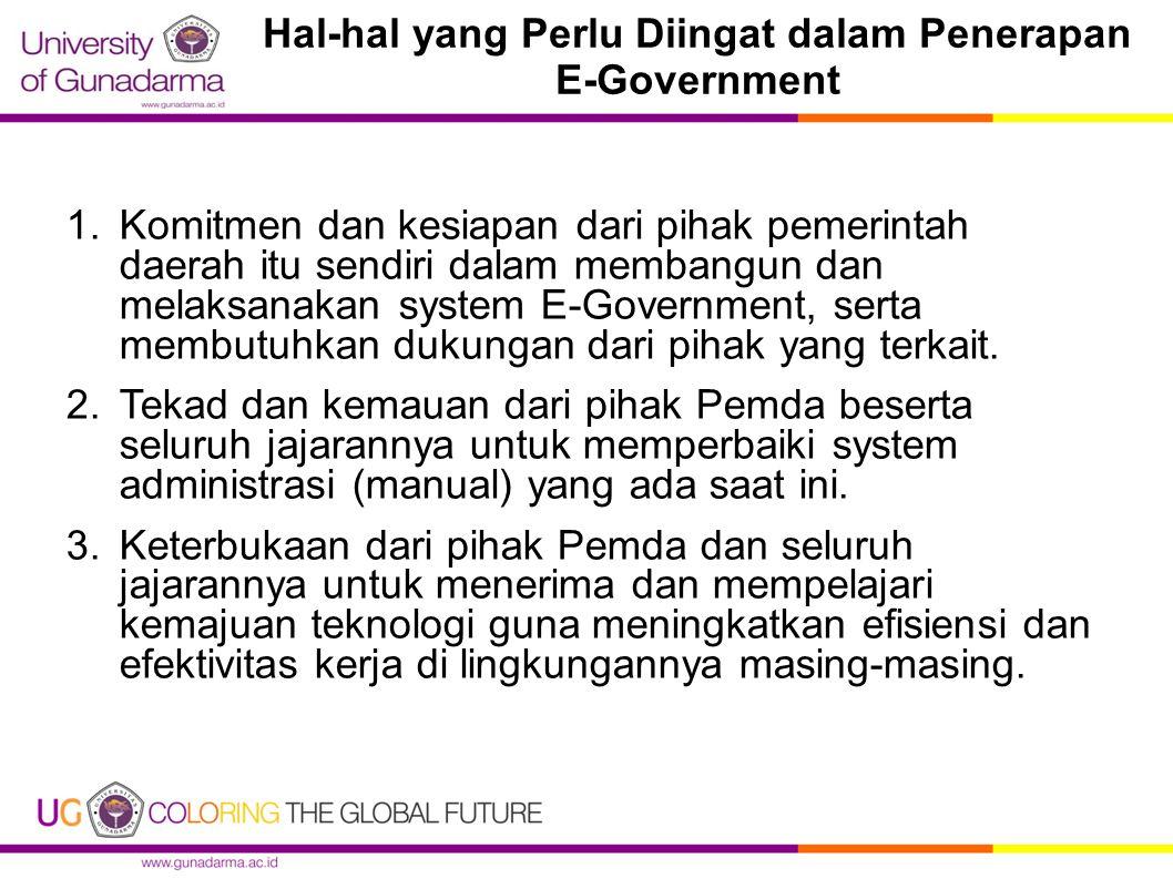 Hal ‑ hal yang Perlu Diingat dalam Penerapan E ‑ Government 1.Komitmen dan kesiapan dari pihak pemerintah daerah itu sendiri dalam membangun dan melak