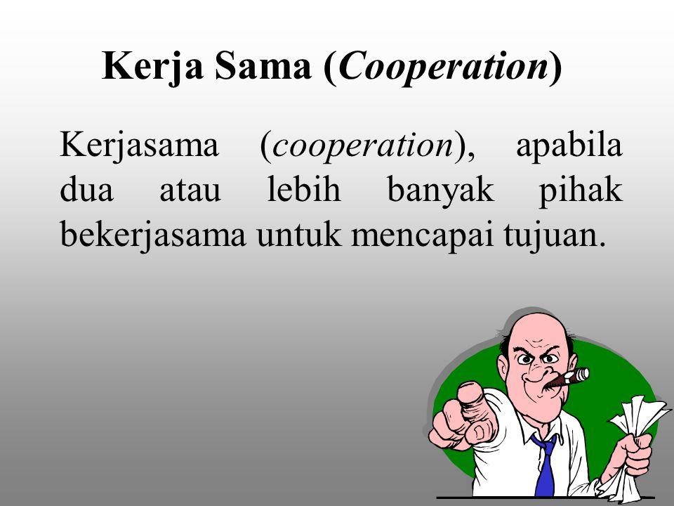 Kerjasama (cooperation), apabila dua atau lebih banyak pihak bekerjasama untuk mencapai tujuan. Kerja Sama (Cooperation)