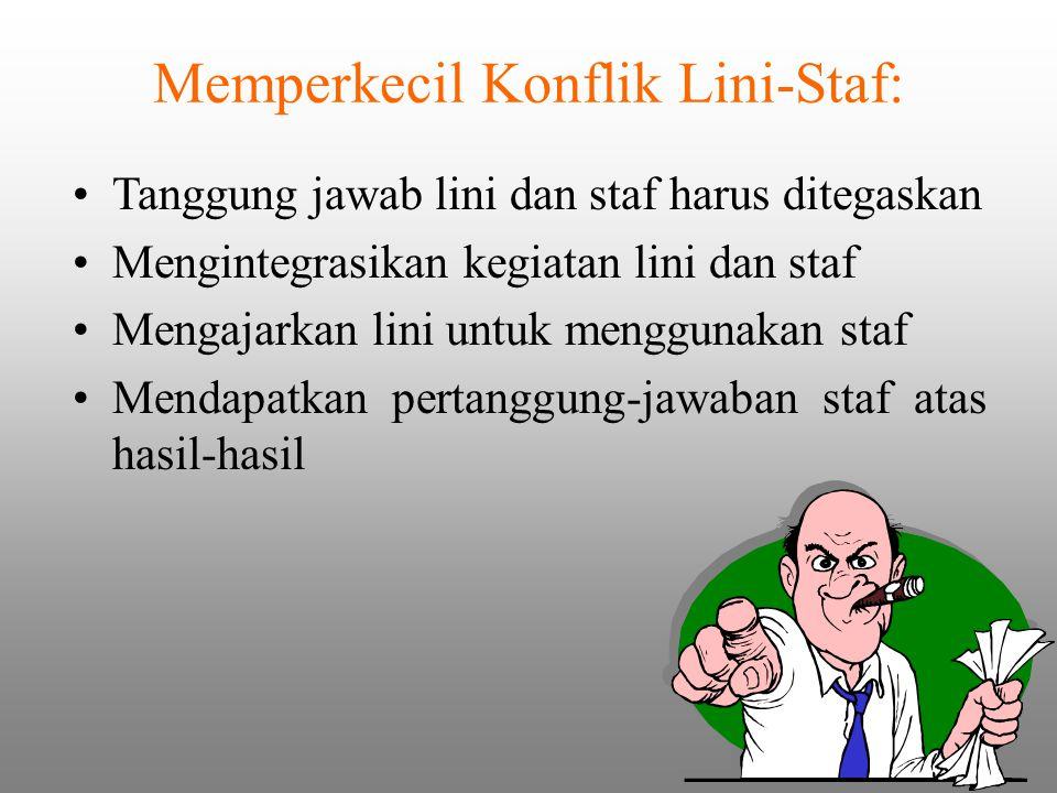 Memperkecil Konflik Lini-Staf: Tanggung jawab lini dan staf harus ditegaskan Mengintegrasikan kegiatan lini dan staf Mengajarkan lini untuk menggunaka