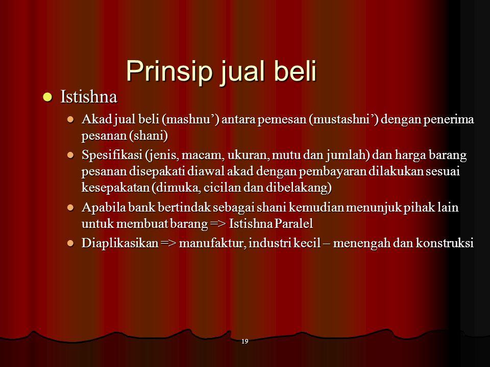 18 Prinsip jual beli Murabahah Murabahah Akad jual beli antara bank dengan nasabah Akad jual beli antara bank dengan nasabah Bank membeli barang (yang