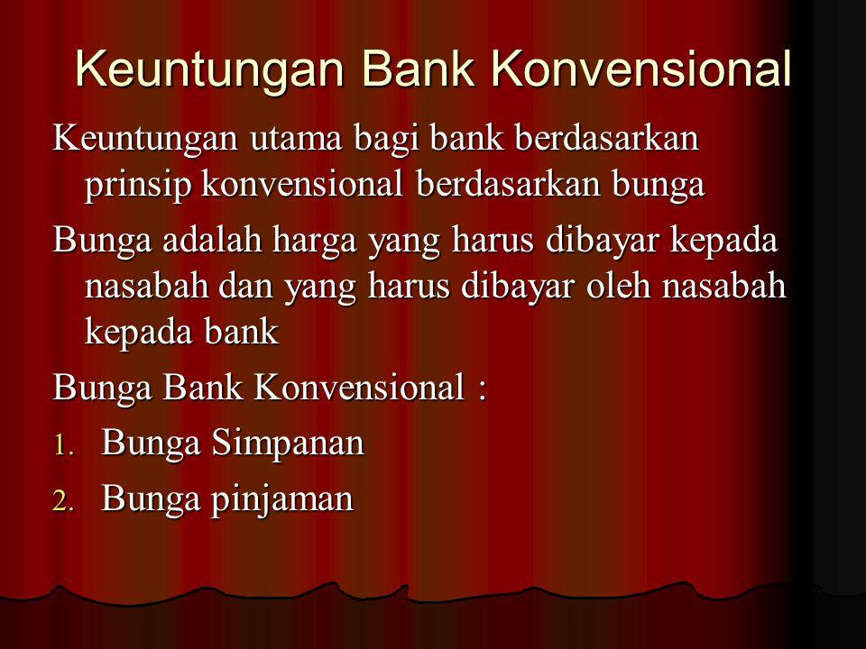 Keuntungan bank Dua Model Perbankanuntungan Di Indonesia dalam Mencari keuntungan : 1. Berdasarkan Prinsip konvensional 2. Berdasarkan prinsip Syariah