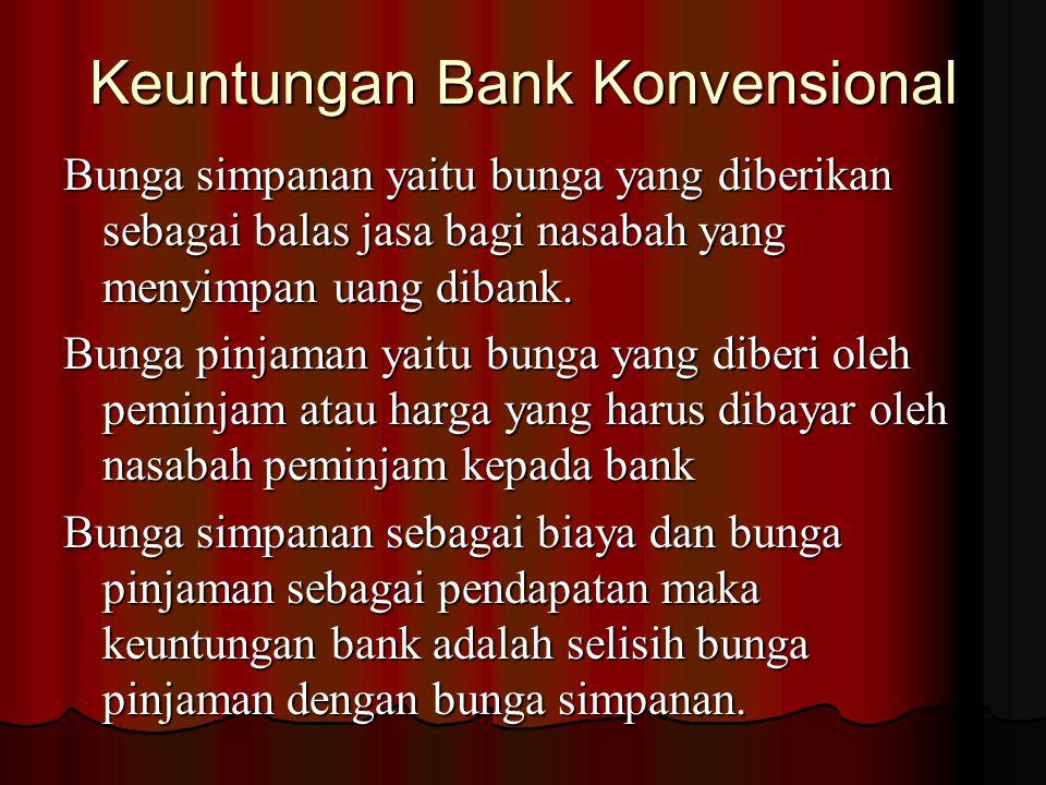 Keuntungan Bank Konvensional Keuntungan utama bagi bank berdasarkan prinsip konvensional berdasarkan bunga Bunga adalah harga yang harus dibayar kepad