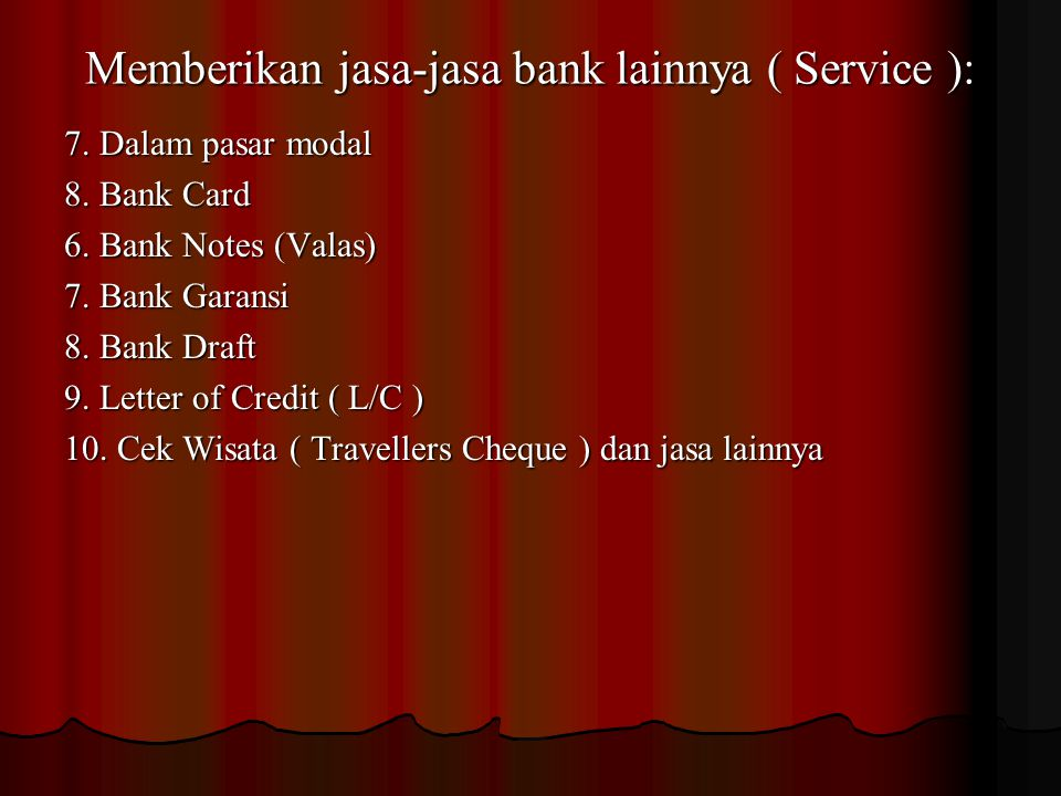 - Menyalurkan dana ke masyarakat ( Lending ) dalam bentuk : 1. Kredit Investasi 2. Kredit Modal kerja 3. Kredit Perdagangan 4. Kredit Konsumtif 4. Kre