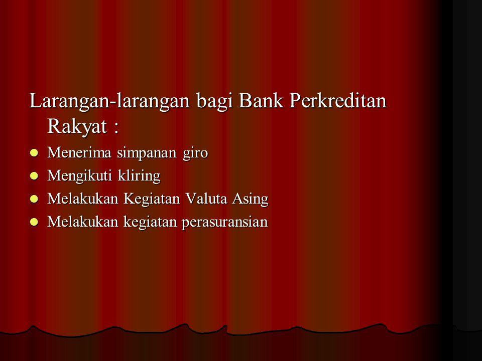 2. Kegiatan-kegiatan Bank Perkreditan Rakyat  Menghimpun dana dalam bentuk: Simpanan tabungan Simpanan tabungan Simpanan deposito Simpanan deposito 