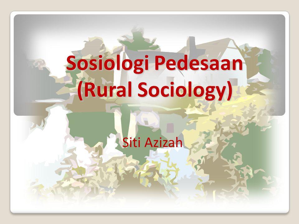 Sosiologi Pedesaan (Rural Sociology) Siti Azizah