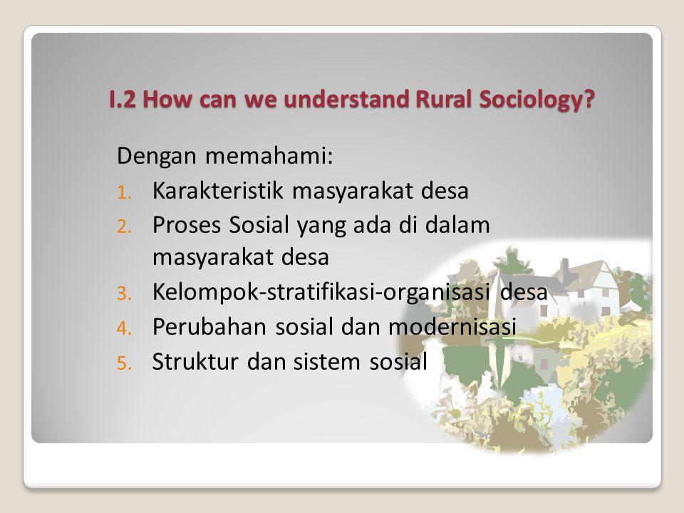 I.2 How can we understand Rural Sociology.Dengan memahami: 1.