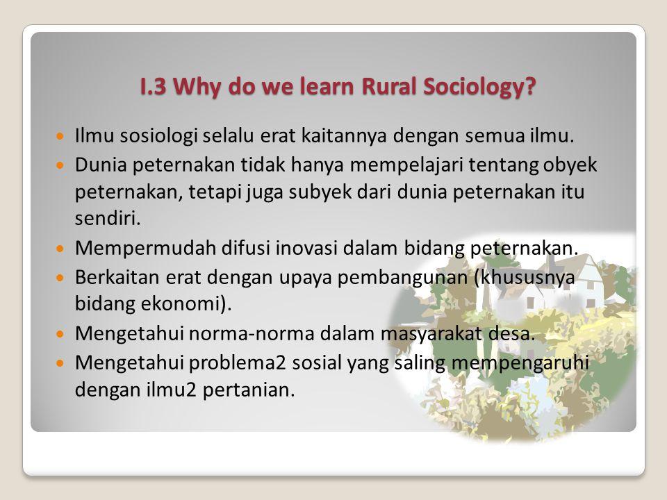I.3 Why do we learn Rural Sociology.Ilmu sosiologi selalu erat kaitannya dengan semua ilmu.