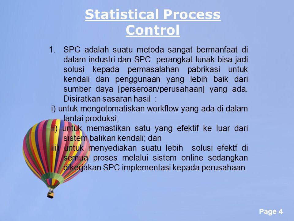 Page 4 1.SPC adalah suatu metoda sangat bermanfaat di dalam industri dan SPC perangkat lunak bisa jadi solusi kepada permasalahan pabrikasi untuk kend