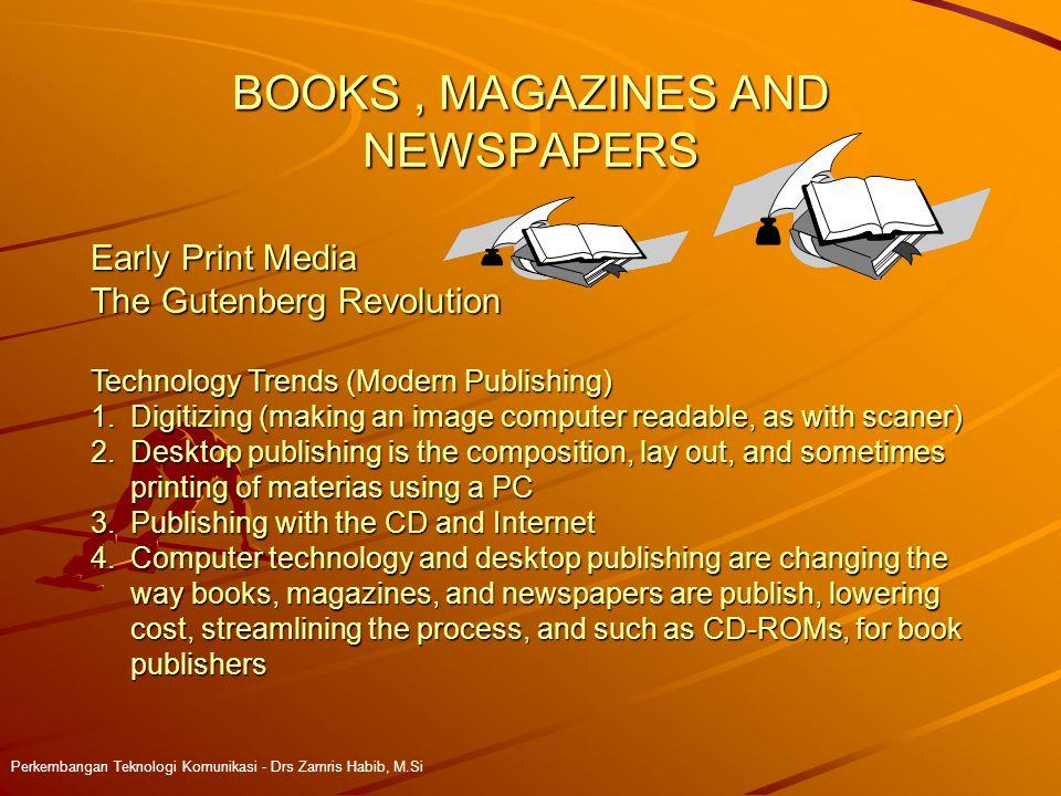 BOOKS, MAGAZINES AND NEWSPAPERS Perkembangan Teknologi Komunikasi - Drs Zamris Habib, M.Si Early Print Media The Gutenberg Revolution Technology Trend