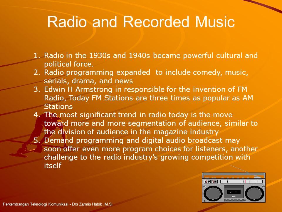 Radio and Recorded Music Perkembangan Teknologi Komunikasi - Drs Zamris Habib, M.Si 1.Radio in the 1930s and 1940s became powerful cultural and political force.