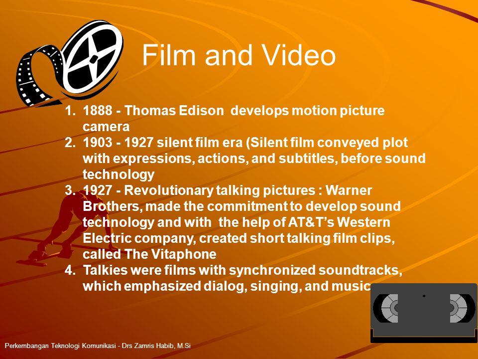 Film and Video Perkembangan Teknologi Komunikasi - Drs Zamris Habib, M.Si 1.1888 - Thomas Edison develops motion picture camera 2.1903 - 1927 silent f