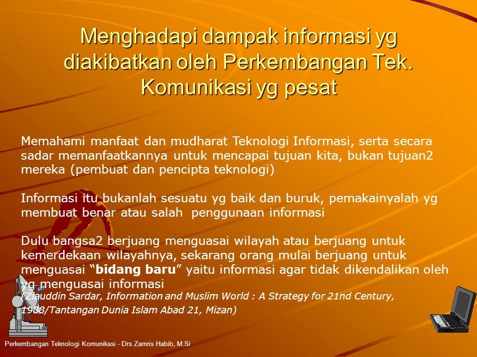 Menghadapi dampak informasi yg diakibatkan oleh Perkembangan Tek. Komunikasi yg pesat Perkembangan Teknologi Komunikasi - Drs Zamris Habib, M.Si Memah
