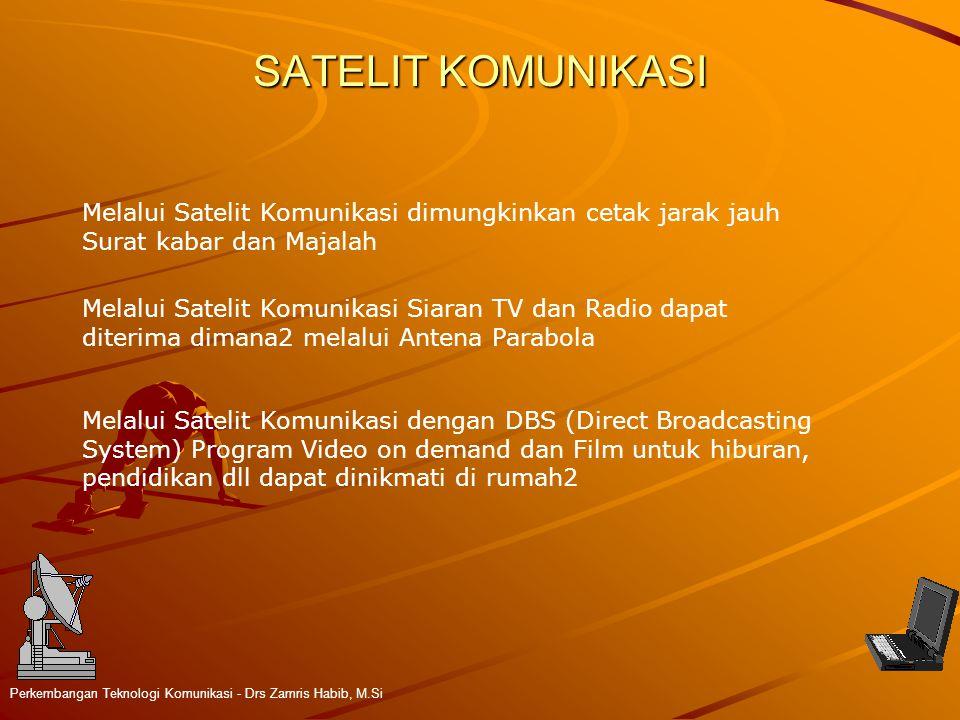 SATELIT KOMUNIKASI Perkembangan Teknologi Komunikasi - Drs Zamris Habib, M.Si Melalui Satelit Komunikasi dimungkinkan cetak jarak jauh Surat kabar dan