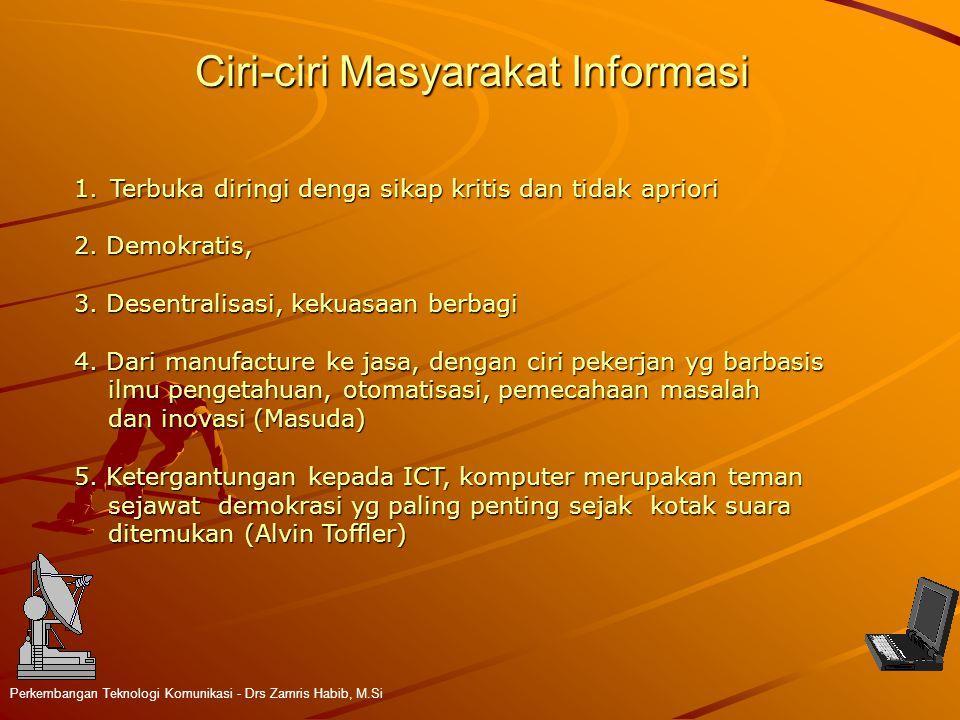 Ciri-ciri Masyarakat Informasi Perkembangan Teknologi Komunikasi - Drs Zamris Habib, M.Si 1.Terbuka diringi denga sikap kritis dan tidak apriori 2. De