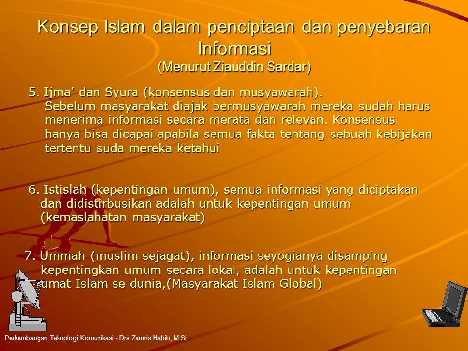 Konsep Islam dalam penciptaan dan penyebaran Informasi (Menurut Ziauddin Sardar) Perkembangan Teknologi Komunikasi - Drs Zamris Habib, M.Si 5. Ijma' d
