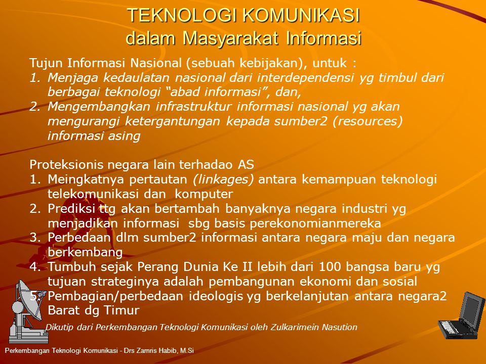 TEKNOLOGI KOMUNIKASI dalam Masyarakat Informasi Perkembangan Teknologi Komunikasi - Drs Zamris Habib, M.Si Tujun Informasi Nasional (sebuah kebijakan)