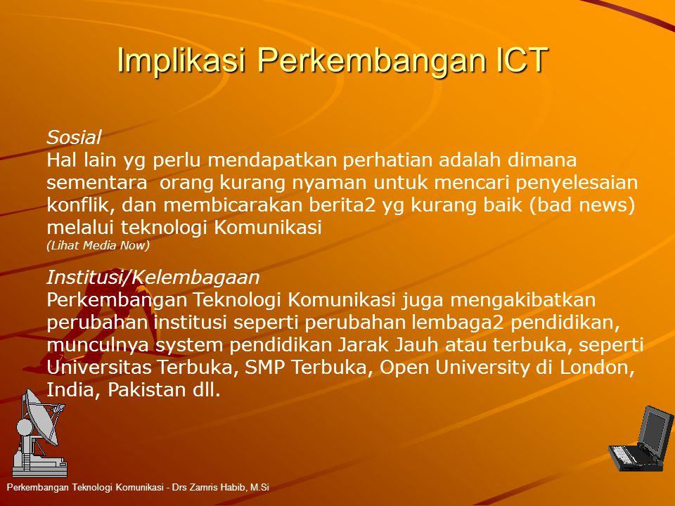 Implikasi Perkembangan ICT Perkembangan Teknologi Komunikasi - Drs Zamris Habib, M.Si Sosial Hal lain yg perlu mendapatkan perhatian adalah dimana sem