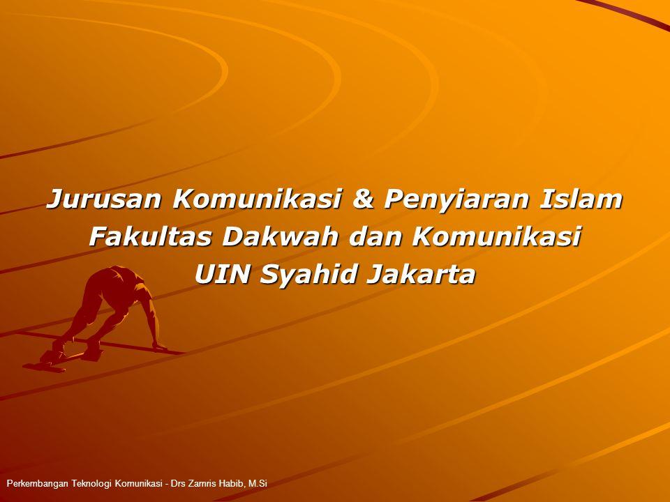 Jurusan Komunikasi & Penyiaran Islam Fakultas Dakwah dan Komunikasi UIN Syahid Jakarta Perkembangan Teknologi Komunikasi - Drs Zamris Habib, M.Si