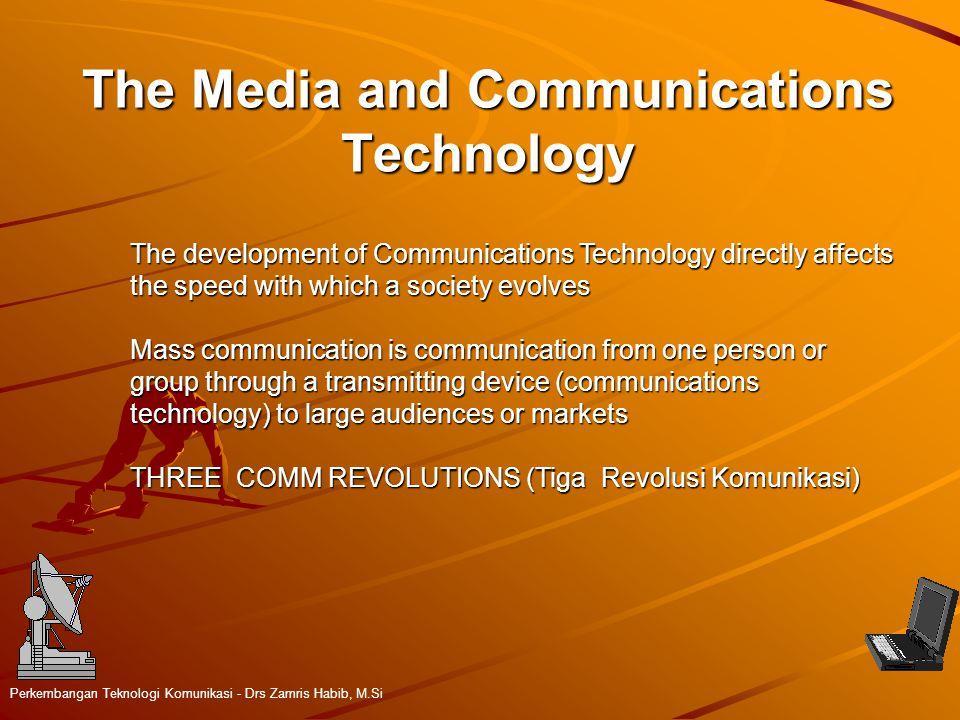 The Media and Communications Technology Perkembangan Teknologi Komunikasi - Drs Zamris Habib, M.Si The development of Communications Technology direct