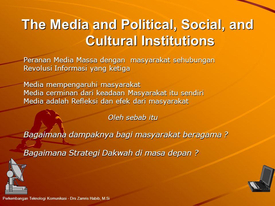 The Media and Political, Social, and Cultural Institutions Perkembangan Teknologi Komunikasi - Drs Zamris Habib, M.Si Peranan Media Massa dengan masya