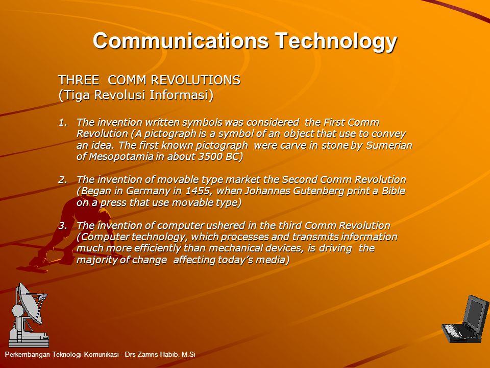 Communications Technology Perkembangan Teknologi Komunikasi - Drs Zamris Habib, M.Si THREE COMM REVOLUTIONS (Tiga Revolusi Informasi) 1.The invention written symbols was considered the First Comm Revolution (A pictograph is a symbol of an object that use to convey an idea.