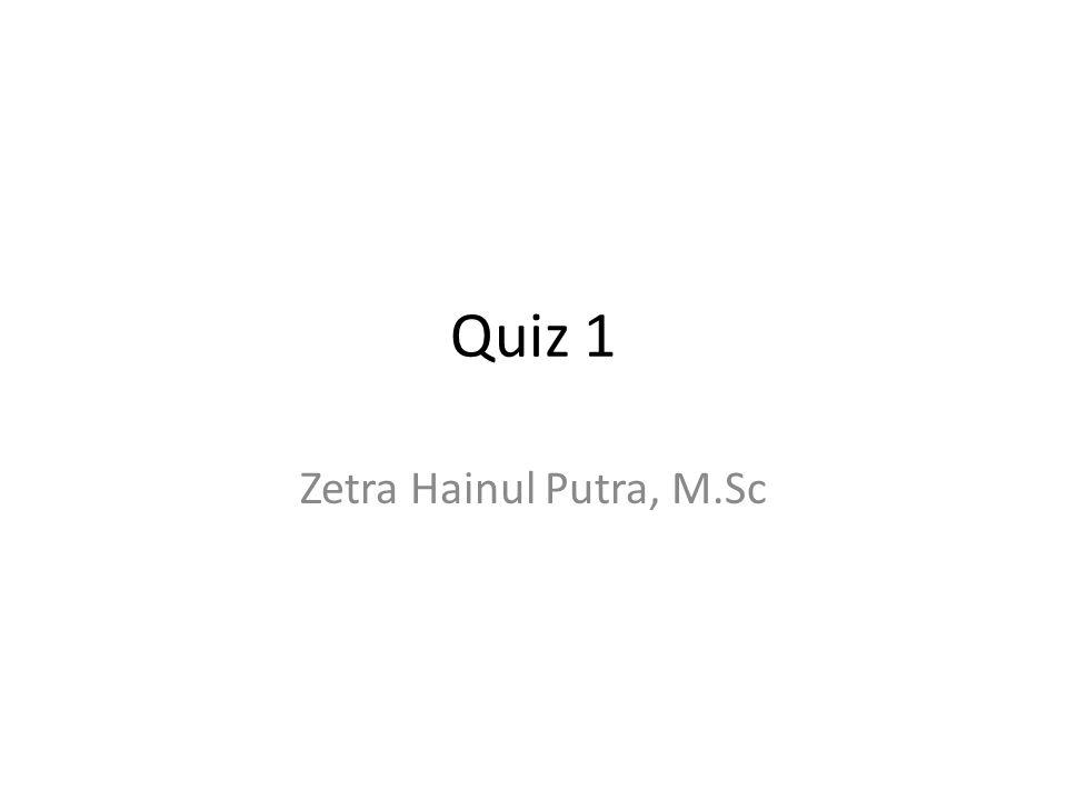 Quiz 1 Zetra Hainul Putra, M.Sc