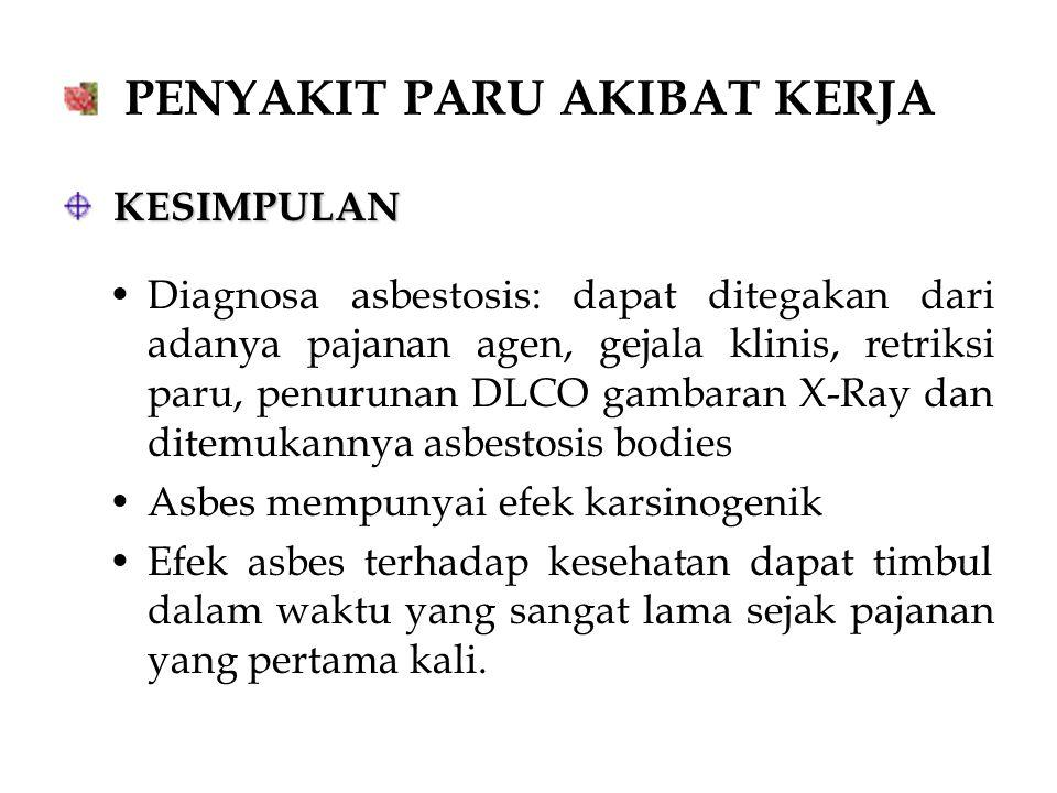 PENYAKIT PARU AKIBAT KERJA KESIMPULAN KESIMPULAN Diagnosa asbestosis: dapat ditegakan dari adanya pajanan agen, gejala klinis, retriksi paru, penuruna