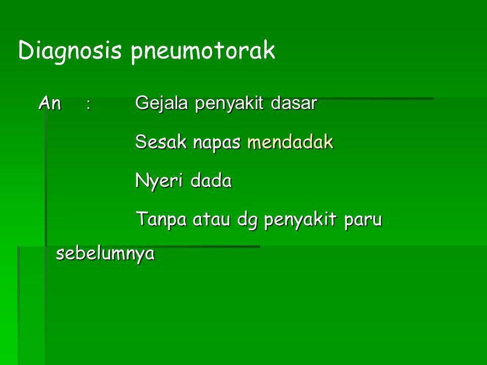 An : Gejala penyakit dasar S esak napas mendadak Nyeri dada Tanpa atau dg penyakit paru sebelumnya Diagnosis pneumotorak