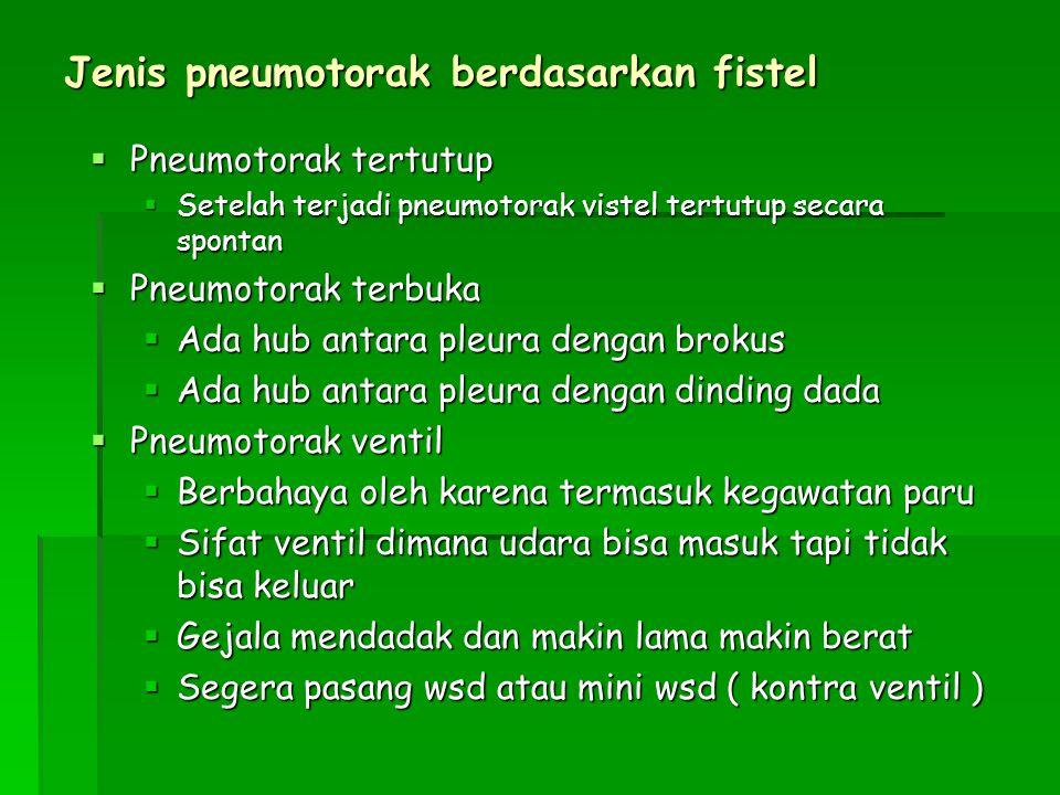 Jenis pneumotorak berdasarkan fistel  Pneumotorak tertutup  Setelah terjadi pneumotorak vistel tertutup secara spontan  Pneumotorak terbuka  Ada h