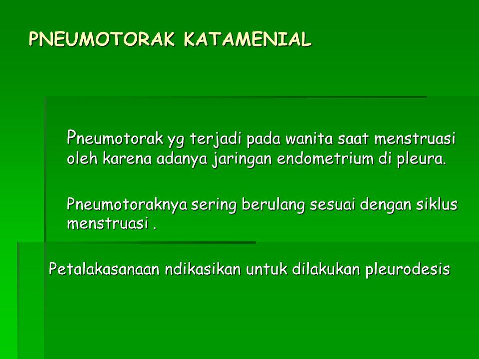 PNEUMOTORAK KATAMENIAL P neumotorak yg terjadi pada wanita saat menstruasi oleh karena adanya jaringan endometrium di pleura. Pneumotoraknya sering be