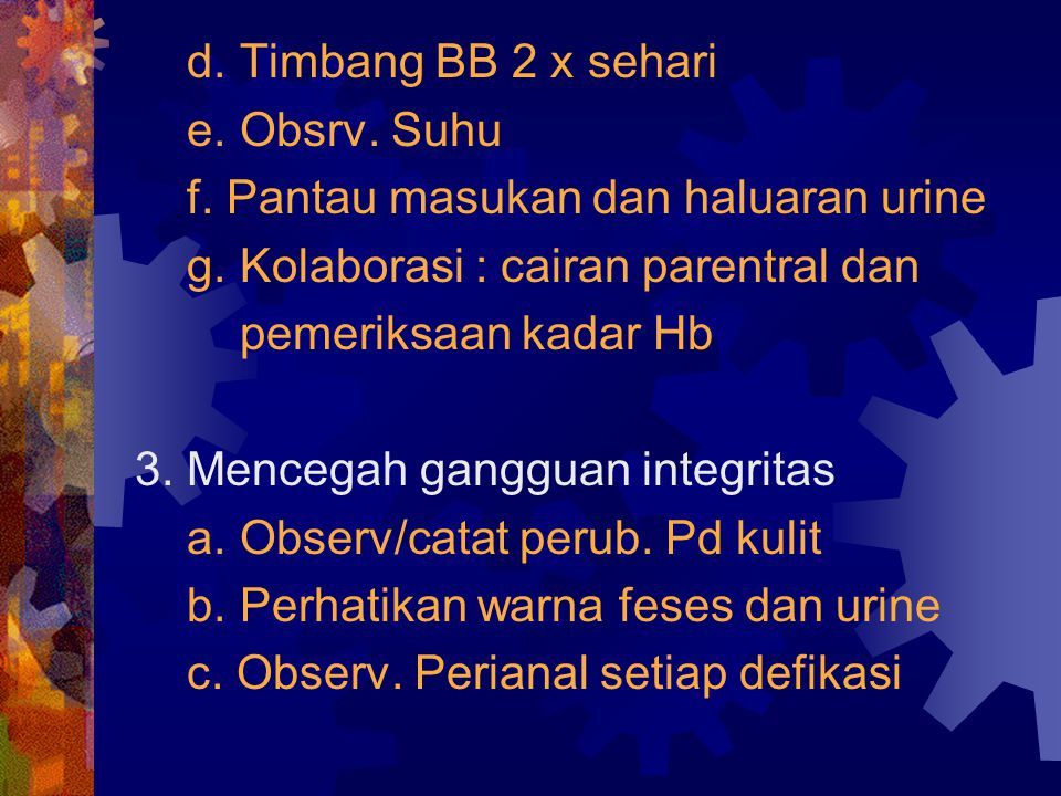 b. Obsrv. Tanda dan gejala hiperbill c. Obsv. KU,tangisan,tanda vital /3 jam d. Kolab ; pemerik. Kadar bill,DL dan pelaksanaan terapi sinar 2. Mencega