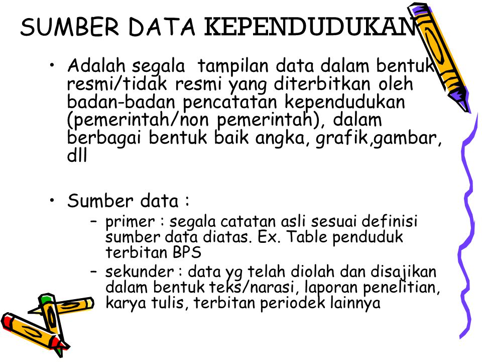 SUMBER DATA KEPENDUDUKAN Adalah segala tampilan data dalam bentuk resmi/tidak resmi yang diterbitkan oleh badan-badan pencatatan kependudukan (pemerin