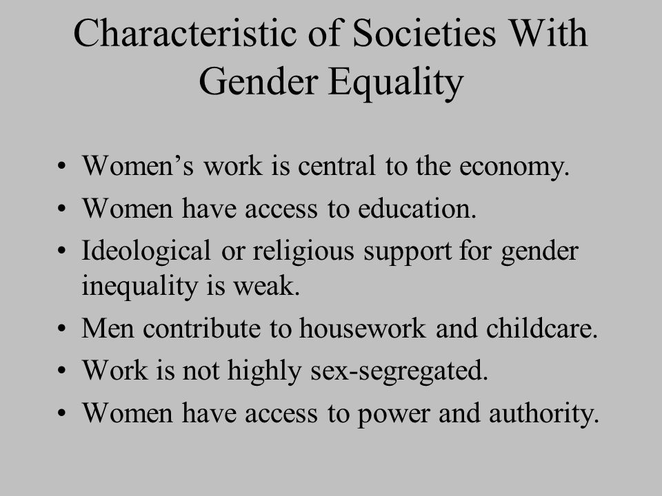 Characteristic of Societies With Gender Equality Women's work is central to the economy.