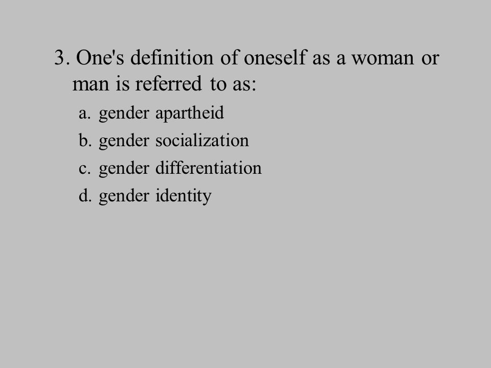 3.One s definition of oneself as a woman or man is referred to as: a.
