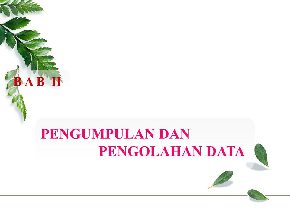 PENGUMPULAN DAN PENGOLAHAN DATA B A B II