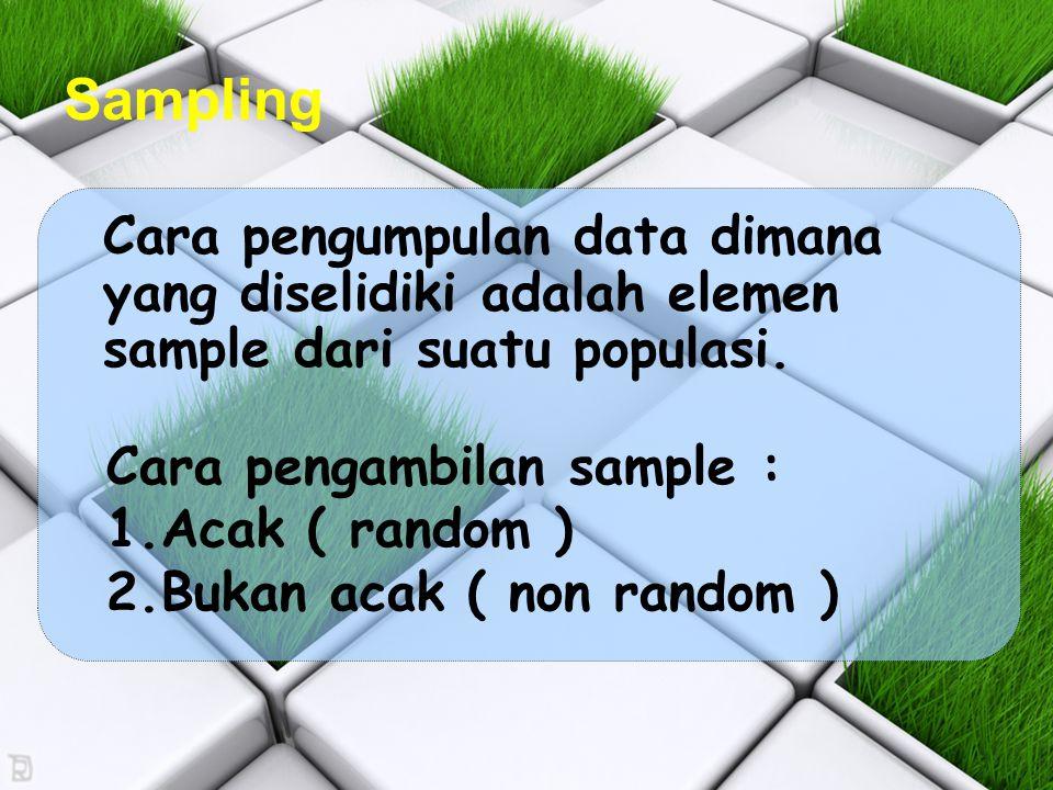 Sampling Cara pengumpulan data dimana yang diselidiki adalah elemen sample dari suatu populasi.